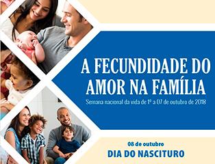 Semana Nacional da Vida 2018 - A fecundidade do amor na família