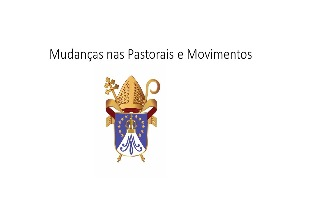 PASTORAIS  E  MOVIMENTOS DA  ARQUIDIOCESE  TÊM  NOVOS  ASSESSORES E COORDENADORES